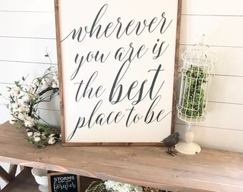 Wherever you are is the best place to be 26x34 / hand painted / wood sign / farmhouse style / rustic