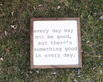 Every Day May Not Be Good...FARMHOUSE SIGN