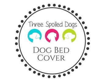 Dog Bed Cover Only || Custom Replacement Covers by Three Spoiled Dogs || 100+ Fabrics in Stock