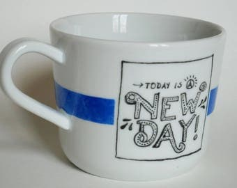 """Small cup """"Today is a new day"""""""