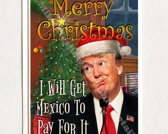 Donald Trump, Funny Christmas Card, Funny Greeting Card, Funny Holiday Card, Mexico, Father, Brother, Boyfriend, Mom, Gift, For Her, For Him