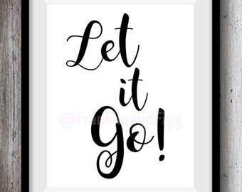 Let it Go! - Digital Download Art Print - Immediate Delivery - Motivational, Inspirational Quote - 5 Sizes