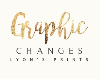 Small Graphic Changes to any of my designs