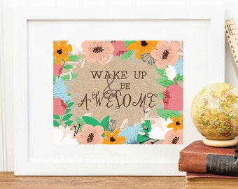 Printable Quote Floral Wake Up and Be Awesome Floral Frame Floral Wreath Flower Printable Awesome Quote Botanical Wall Art Boho Poster Quote