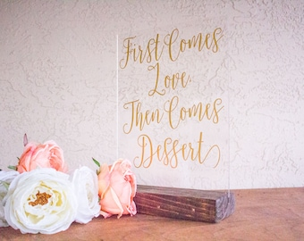 Dessert Wedding Sign - First Comes Love, Then Comes Dessert - Funny Dessert Table Sign - Funny Wedding Signs - Acrylic Wedding Sign