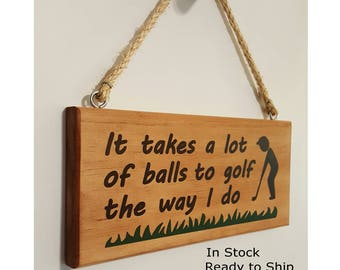 "It Takes a lot of Balls to Golf the Way I Do- Wood Golf Decor Sign 5.5""x11"""