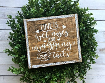 Love is Wet Noses and Wagging Tails | Pallet Sign | Wood Sign | Pet Sign | Pet Decor | Dog Sign | Mans Best Friend | Farmhouse Sign