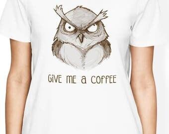 Owl Shirt, Coffee Shirt with angry owl design, Owl T Shirt, Coffee T Shirt, Funny Shirt, Gift for Her