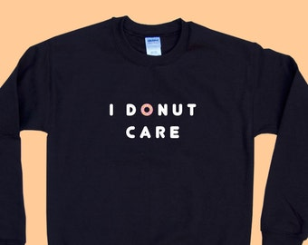 I DONUT Care - Crewneck Sweatshirt