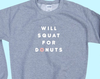 Will SQUAT For DONUTS - Crewneck Sweatshirt