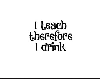 i teach therefore i drink svg dxf jpeg png file instant download stencil monogram frame silhouette cameo cricut clip art commercial use
