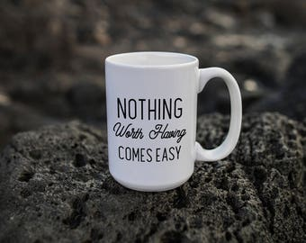 "Motivational Quote Coffee Mug • ""Nothing Comes Easy"" • Inspirational Mug • Motivational Mug • Custom Mug"