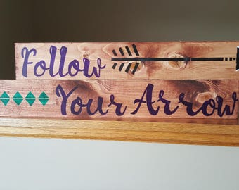 Follow Your Arrow Wooden Sign, Home Decor Art Quote