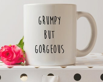 Grumpy But Gorgeous Mug   Cute Mugs   Funny Mugs   Coffee Cup   Coffee Mug   Funny Quote   Gifts For Her   Contemporary Mugs  