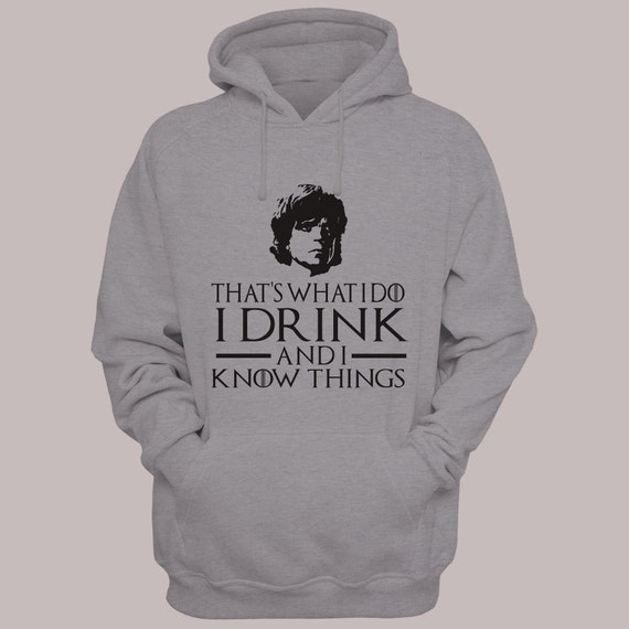 """Game of Thrones """"That's What I do, I drink and I Know Things"""" Tyrion Lannister Hoodie Sweater S-XL Hooded Sweatshirt"""