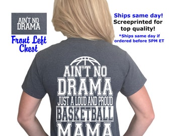 ON SALE! Ain't no drama just a loud and proud Basketball mama t-shirt, Basketball mom, drama mama, sports mom, Ain't No Drama®