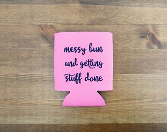 Messy Bun and Getting Stuff Done Beverage Insulator // Choose Your Color