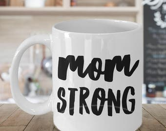 Mom Strong Coffee Mug -  Cute Gifts for Moms - Mom Gift - Mom Mug