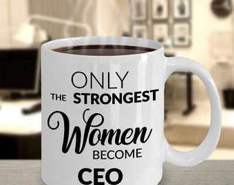CEO Gifts - Only the Strongest Women Become CEO Coffee Mug - Gift for a CEO