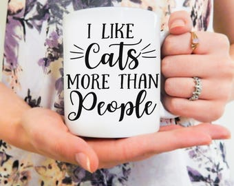 I like Cats More Than People | Cat Mug, Cat Coffee Mug, Cat Cup, Funny Cat Mug, Cat Mom, Cat Dad, Meow Mug, Cat Lover, Crazy Cat Lady, Cats