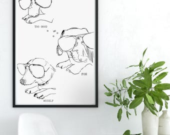 Wiener dog with sunglasses print, Funny wiener dog drawing, Too good for myself wiener dog, Funny caption phrase wiener dog