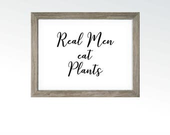 Real Men eat Plants - Kitchen Food Wall Sign - Whole foods Plant Based Diet Art - Vegan Raw Vegetarian Decor - DIGITAL DOWNLOAD printable