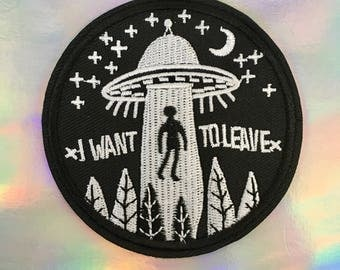 I Want To Leave Patch, Iron On Embroidered Patch, Alien Abduction, Punk Patches, I Want To Believe UFO Aliens Exist [by Pink Alien Babe]