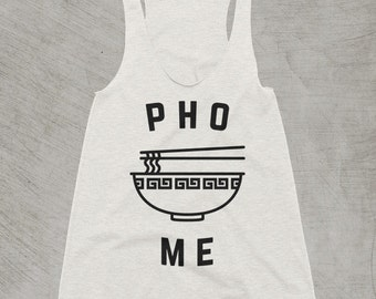 Pho Tank | Funny Gift for Foodies | Funny Pho Tank Top | Funny Foodie Tshirt for Food Lovers | Funny Pho Shirt | Foodie Gift for Food
