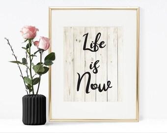 Life is now, Printable art, Wall art, Printable Quote