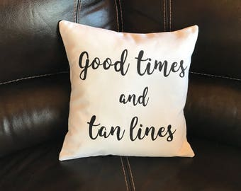 Good Times and Tan Lines Decorative Lake Throw Pillow Quote Accent Pillow Beach Pillow