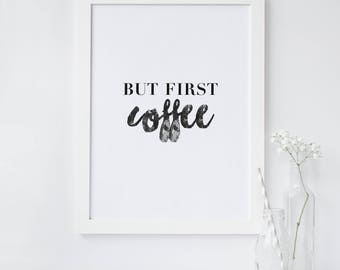Coffee Quote Print - But First Coffee Quote Print - Typography Print- New Home Print- Kitchen Quote Print- Word Art Print- Word Art Quote