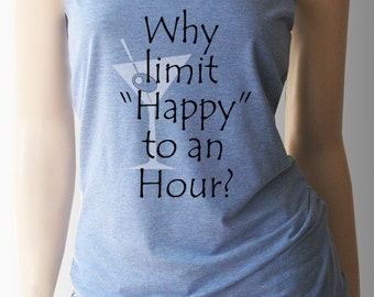 Why Limit Happy to an Hour Tank Top. Funny Tanks. Drinking Shirts. Summer Tank Tops. Vacation Tanks. River Shirts. Lake Tanks. Beach Tanks