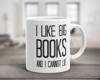 I Like Big Books And I Cannot Lie, Coffee Mug, Bookworm Gift, Literary Gift, Book Lover, College Student Gift, Funny Quote