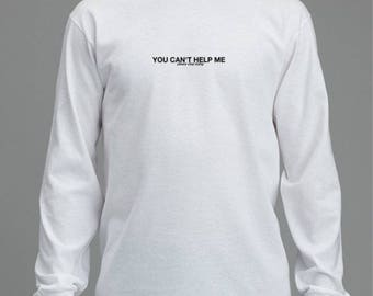 You Can't Help Me - Long Sleeve Tee