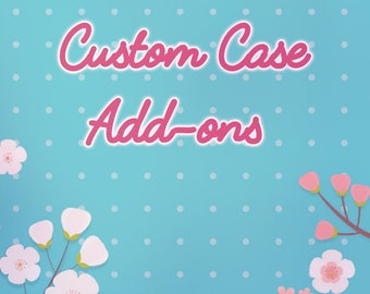 Custom Case Add-Ons
