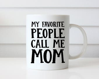 Mother's Day Gift, Best Mom Ever, My Favorite People Call Me Mom, Mom Coffee Mug, Mothers Day Mug, Gift for Mom, Gift from Kids, Mother Gift