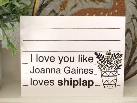 I Love You Like Joanna Gaines Loves Shiplap - Love Card - Valentine's Day - Anniversary Card