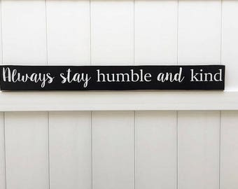 Always Stay Humble and Kind //  Hand-Painted Wooden Sign // Custom Wall Art // Over the Door Signs // Be Humble // Wood Sign Sayings