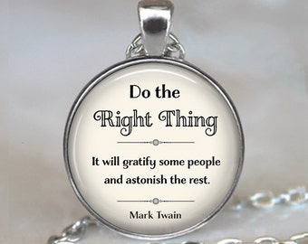 Do the Right Thing, Mark Twain quote necklace, quote pendant, inspirational quote, quote jewelry funny quote key chain key ring