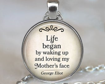 Life Began by waking up and loving my Mother's Face, George Eliot quote necklace, Mother's Day necklace Mother's Day gift literary key chain