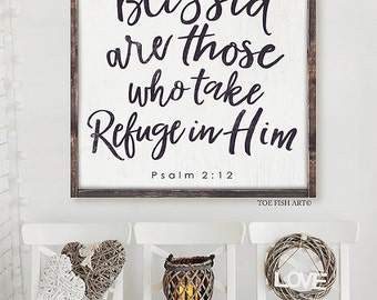 Blessed are Those Who Take Refuge in Him | Scripture Sign | Extra Large sign | Gallery Wall | Living Room Decor | Rustic Sign | Psalm 2:12
