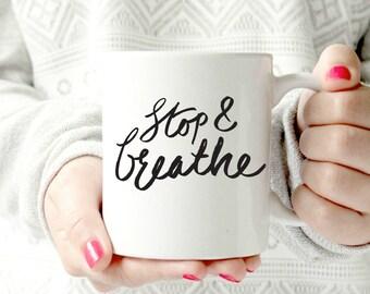 Stop and breathe. 11 oz Ceramic Mug - reminder mug. relax and breathe. let it go