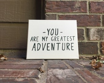 "8""x10"" You are my greatest adventure Hand Inked onto Stretched Canvas"