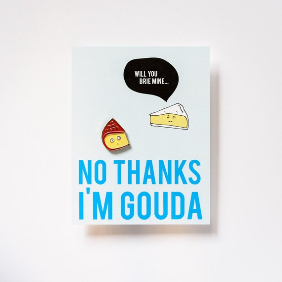 No Thanks I'm Gouda Cheese Enamel / Lapel Pin + Brie Mine Conversation Postcard
