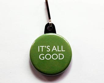 Its All Good, Zipper Pull, Zipper Charm, Purse Charm, Green, Positive Thoughts, Inspirational, Everything ok, stocking stuffer (1342)
