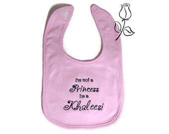 Game of thrones Khaleesi Bib - I'm not a princess, I'm a Khaleesi - Colour Choices