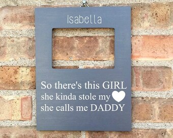Dad Quote Frame, Girl Stole My Heart, She Calls Me Daddy, Baby Girl Gift, Father Daughter Picture Frame, New Father Gift, Personalized Frame