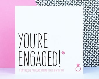 Funny engagement card for best friend, I can't believe you found someone to put up with you