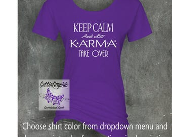 Keep calm and let Karma take over. Funny t-shirt, Ladies tee, inspirational, humor, Women's graphic tee, plus size, gift for her, Mom life.