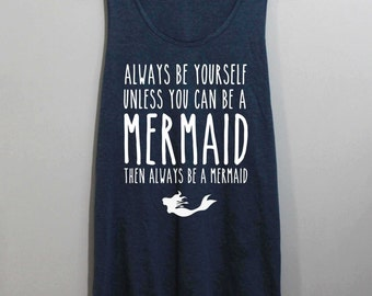 Always Be Yourself Unless You Can Be a Mermaid Shirt Tank Top Singlet Tunic TShirt T Shirt